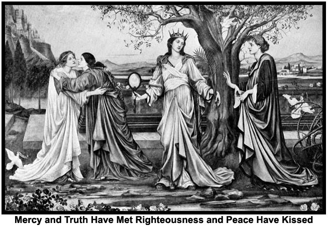 Mercy and Truth have met Righteousness and Peace have kissed